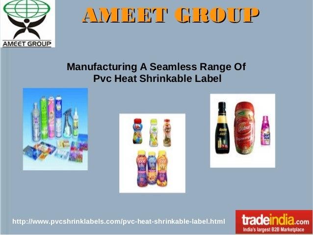 AMEET GROUP Manufacturing A Seamless Range Of Pvc Heat Shrinkable Label  http://www.pvcshrinklabels.com/pvc-heat-shrinkabl...