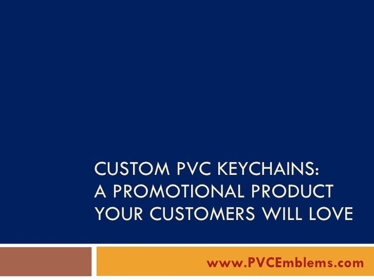 CUSTOM PVC KEYCHAINS:  A PROMOTIONAL PRODUCT YOUR CUSTOMERS WILL LOVE  www.PVCEmblems.com