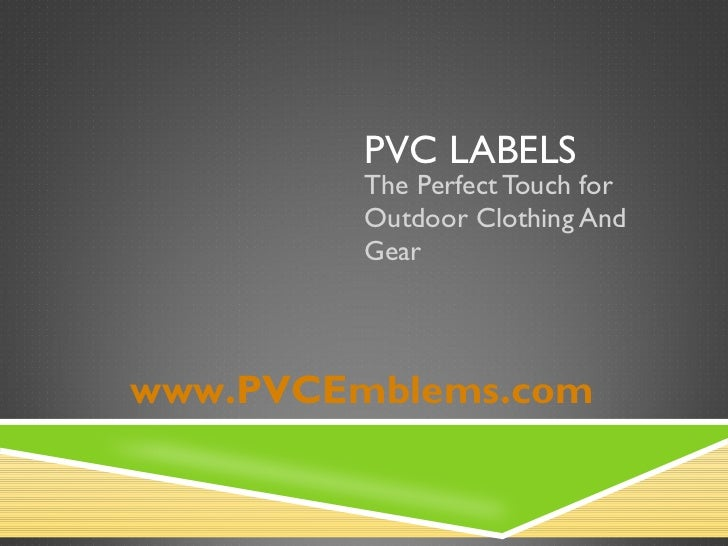 PVC LABELS  The Perfect Touch for Outdoor Clothing And Gear www.PVCEmblems.com
