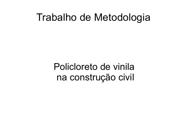 Trabalho de Metodologia  Policloreto de vinila na construção civil