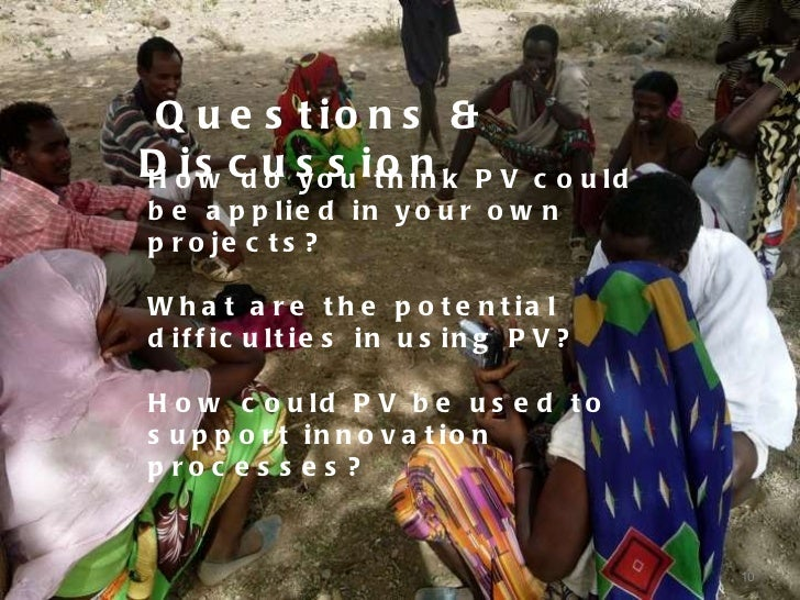Questions & Discussion How do you think PV could be applied in your own projects? What are the potential difficulties in u...