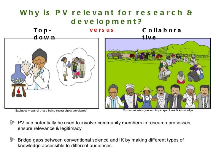 Why is PV relevant for research & development? <ul><li>PV can potentially be used to involve community members in research...
