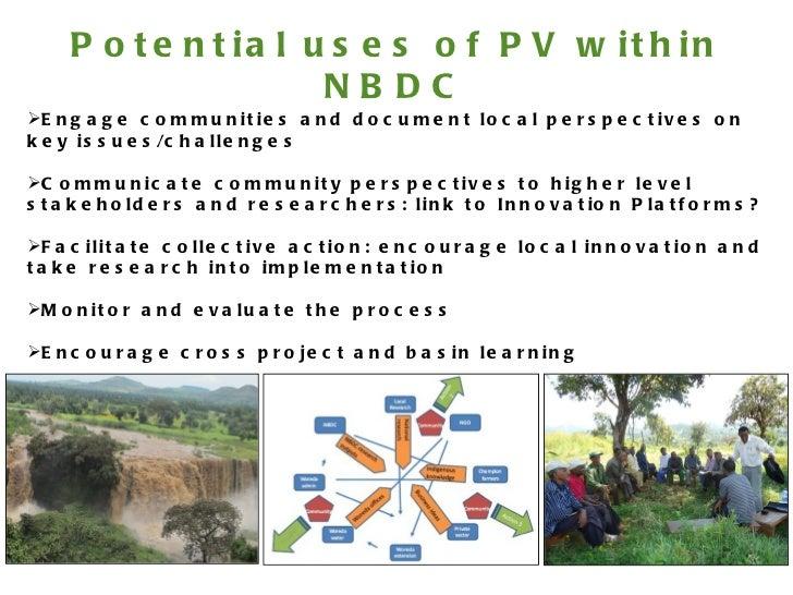 <ul><li>Engage communities and document local perspectives on key issues/challenges  </li></ul><ul><li>Communicate communi...
