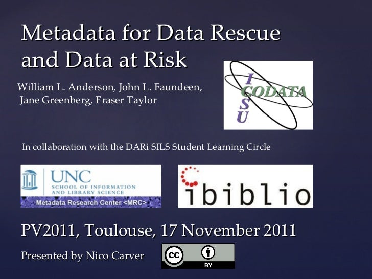 Metadata for Data Rescue and Data at Risk William L. Anderson, John L. Faundeen,  Jane Greenberg, Fraser Taylor PV2011, To...