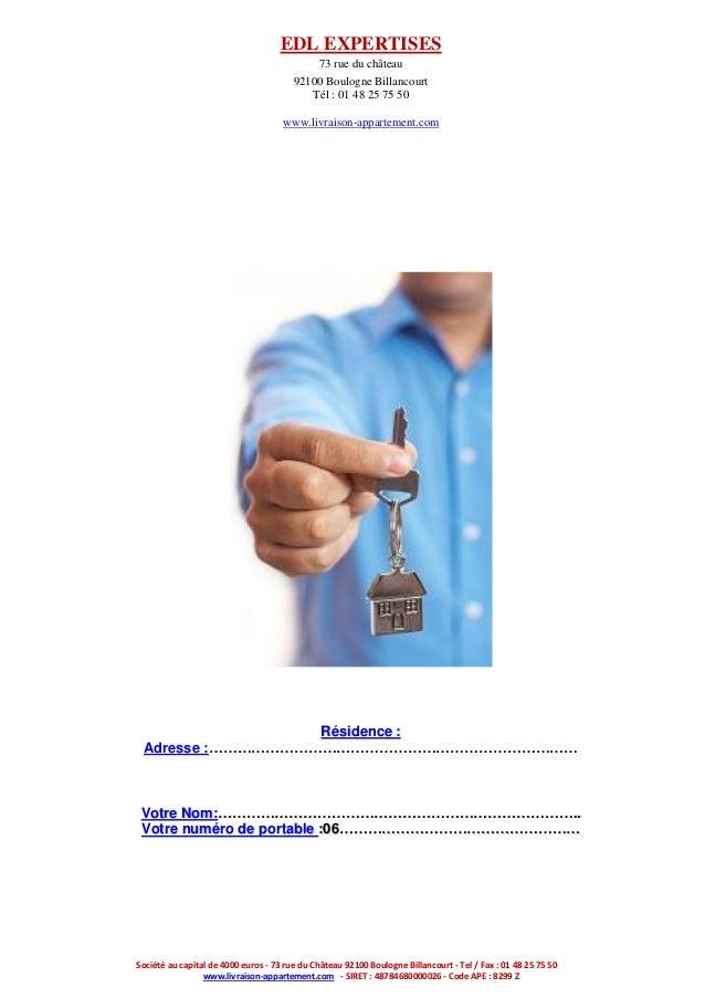 EDL EXPERTISES 73 rue du château 92100 Boulogne Billancourt Tél : 01 48 25 75 50 www.livraison-appartement.com  Résidence ...