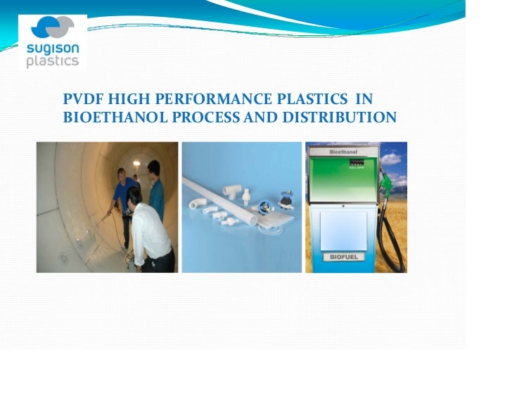 PVDF HIGH PERFORMANCE PLASTICS  IN BIOETHANOL PROCESS AND DISTRIBUTION