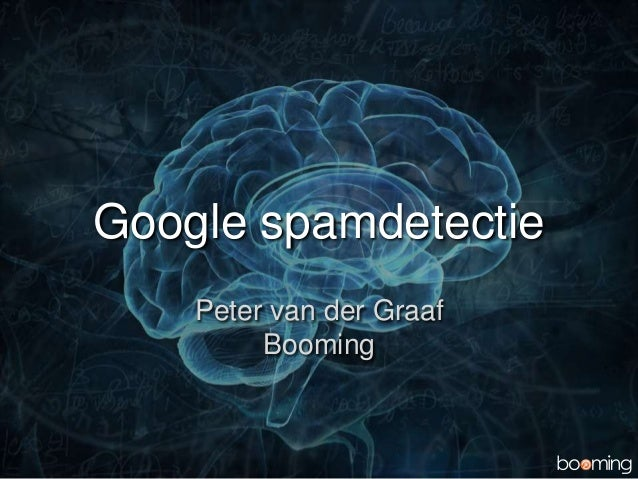 Google spamdetectie Peter van der Graaf Booming