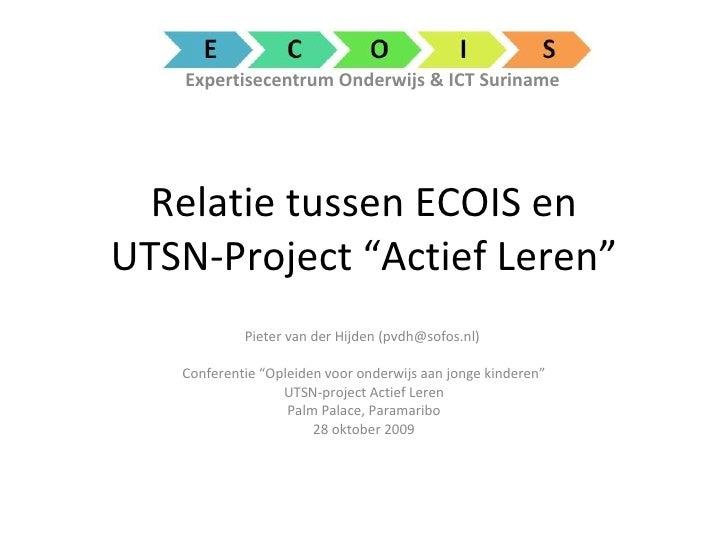 """Relatie tussen ECOIS en UTSN-Project """"Actief Leren"""" Pieter van der Hijden (pvdh@sofos.nl)  Conferentie """"Opleiden voor onde..."""