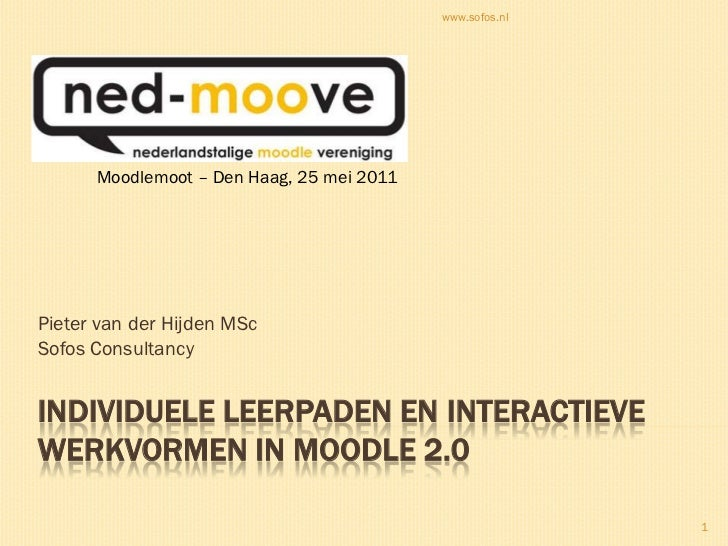 InDIVIDUELE LEERPADEN EN INteractievewerkvormen in Moodle 2.0<br />Pieter van der Hijden MSc<br />Sofos Consultancy<br />w...