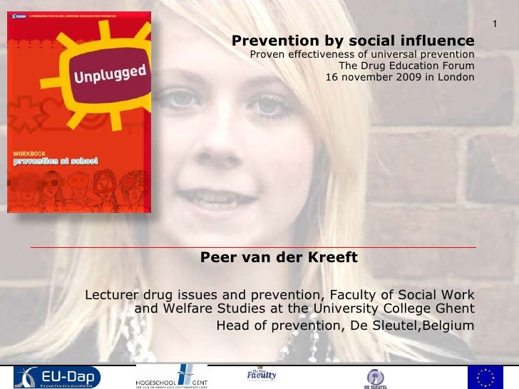 1<br />Prevention by social influenceProven effectiveness of universal prevention The Drug Education Forum16 november 2009...
