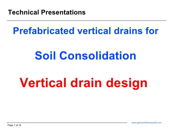 Technical Presentations      Prefabricated vertical drains for                 Soil Consolidation            Vertical drai...