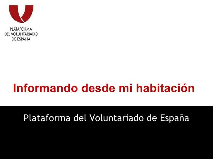 Informando desde mi habitación Plataforma del Voluntariado de España