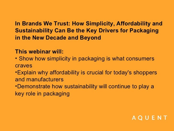 <ul><li>In Brands We Trust: How Simplicity, Affordability and Sustainability Can Be the Key Drivers for Packaging in the N...