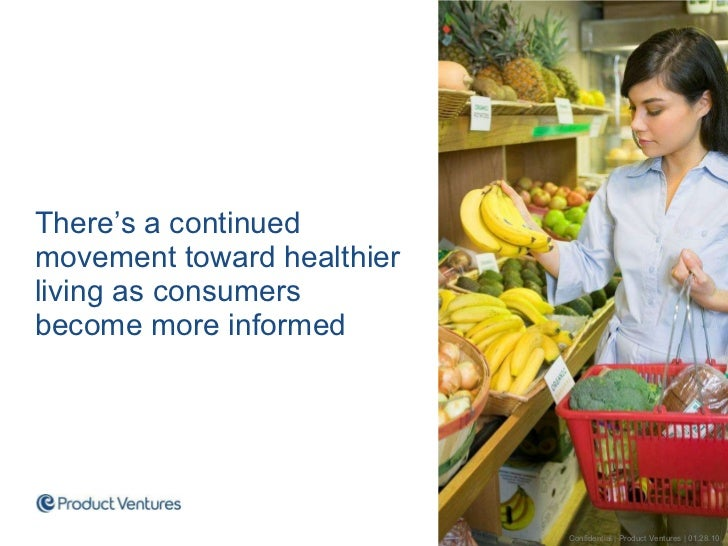 <ul><li>There's a continued movement toward healthier living as consumers become more informed </li></ul>Confidential | Pr...