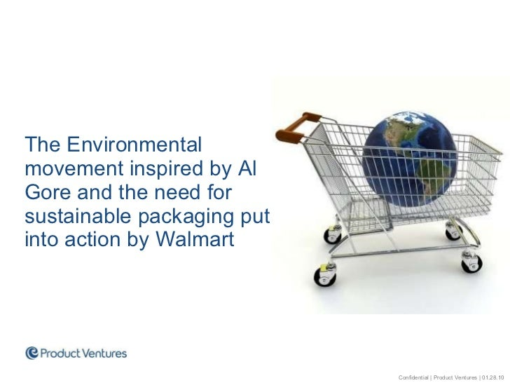 <ul><li>The Environmental movement inspired by Al Gore and the need for sustainable packaging put into action by Walmart <...