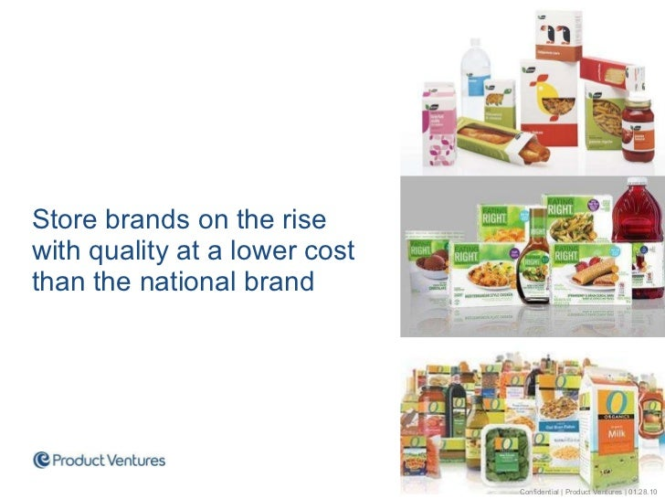 <ul><li>Store brands on the rise with quality at a lower cost than the national brand </li></ul>Confidential | Product Ven...