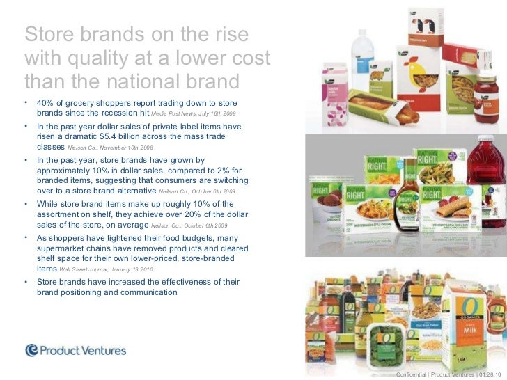 <ul><li>Store brands on the rise with quality at a lower cost than the national brand </li></ul><ul><li>40% of grocery sho...