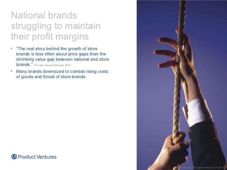 "<ul><li>National brands  struggling to maintain  their profit margins </li></ul><ul><li>"" The real story behind the growth..."
