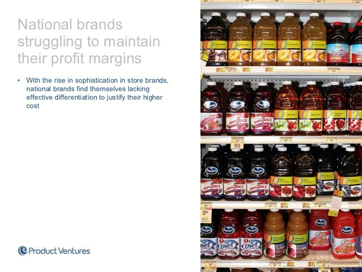 <ul><li>National brands  struggling to maintain  their profit margins </li></ul><ul><li>With the rise in sophistication in...