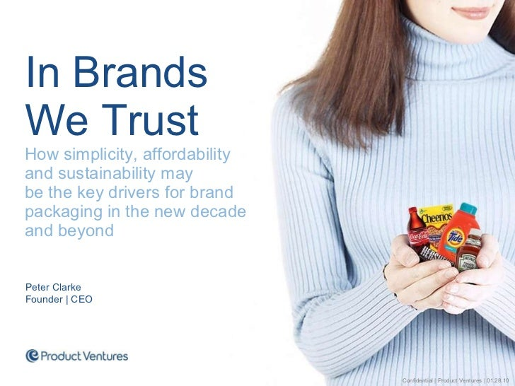 <ul><li>In Brands  We Trust How simplicity, affordability and sustainability may  be the key drivers for brand packaging i...