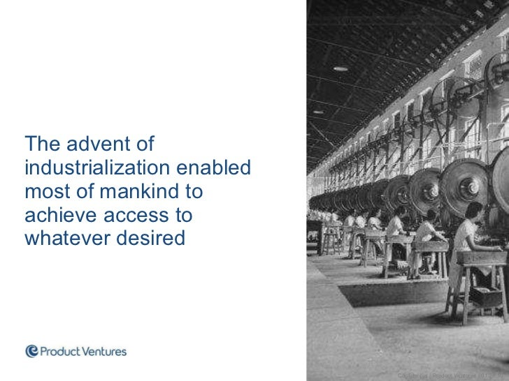 <ul><li>The advent of industrialization enabled most of mankind to achieve access to whatever desired </li></ul>Confidenti...