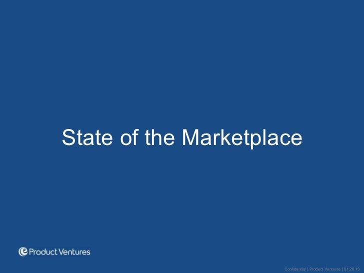 <ul><li>State of the Marketplace </li></ul>Confidential | Product Ventures | 01.28.10