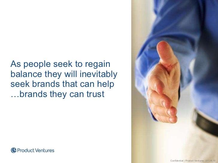 <ul><li>As people seek to regain balance they will inevitably seek brands that can help …brands they can trust </li></ul>C...