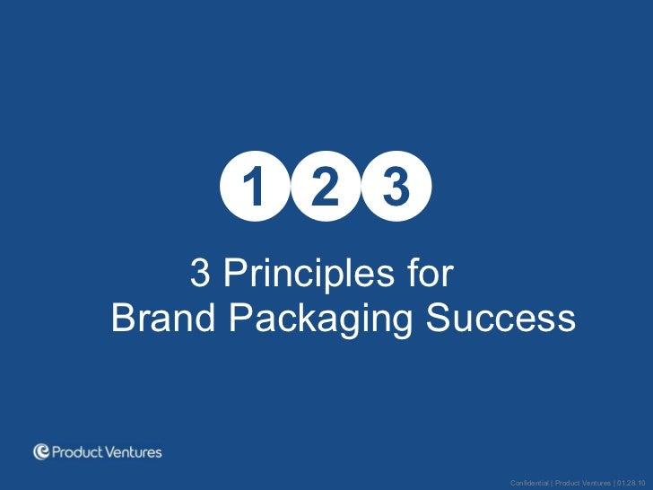 <ul><li>3 Principles for  Brand Packaging Success </li></ul><ul><li>1 </li></ul><ul><li>2 </li></ul><ul><li>3 </li></ul>Co...