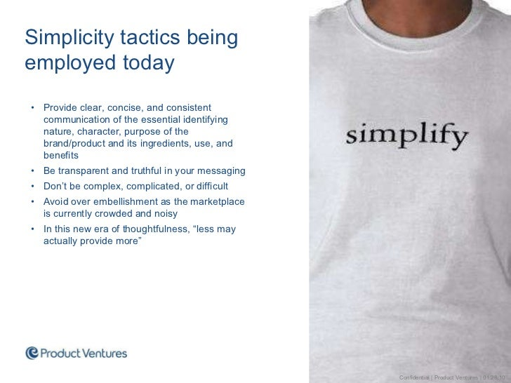 Simplicity tactics being employed today <ul><li>Provide clear, concise, and consistent communication of the essential iden...