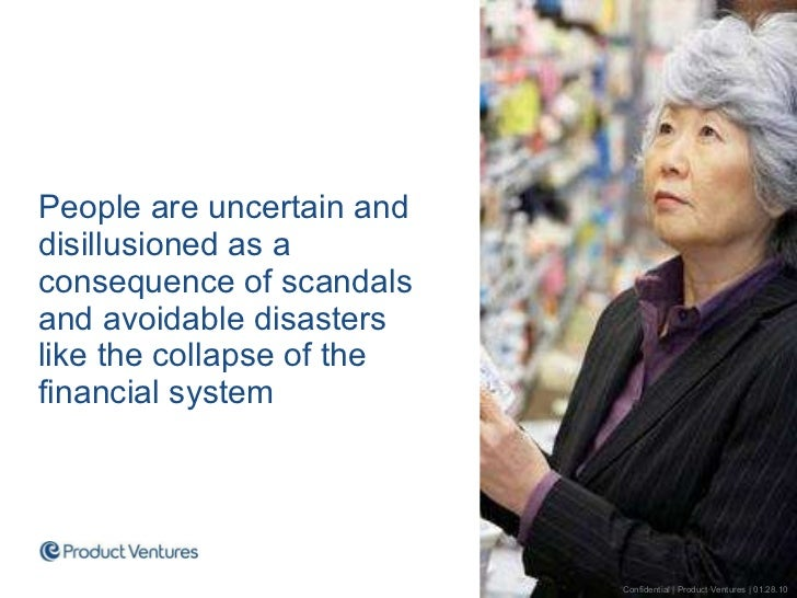 <ul><li>People are uncertain and disillusioned as a consequence of scandals and avoidable disasters  like the collapse of ...