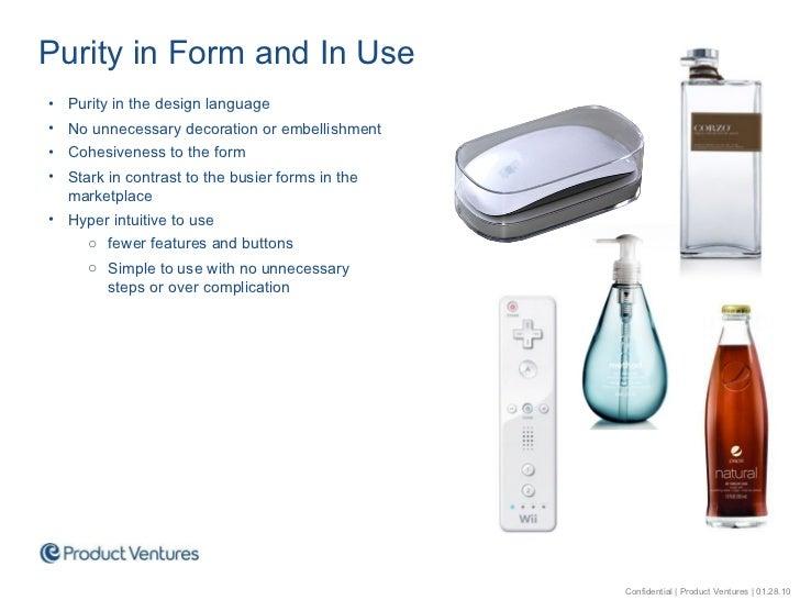 <ul><li>Purity in Form and In Use </li></ul><ul><li>Purity in the design language </li></ul><ul><li>No unnecessary decorat...