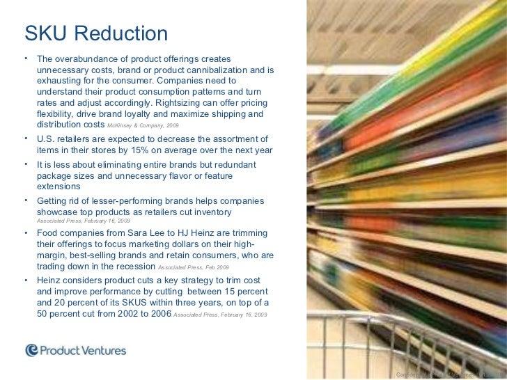 <ul><li>SKU Reduction </li></ul><ul><li>The overabundance of product offerings creates unnecessary costs, brand or product...