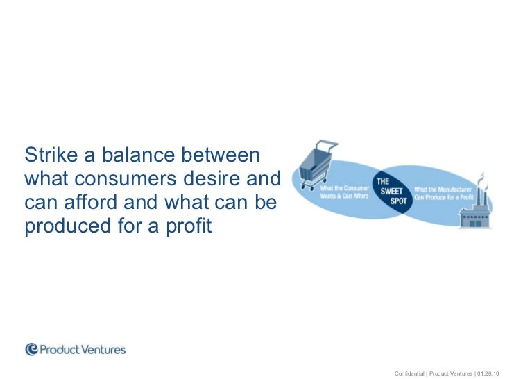 <ul><ul><li>Strike a balance between what consumers desire and can afford and what can be produced for a profit </li></ul>...