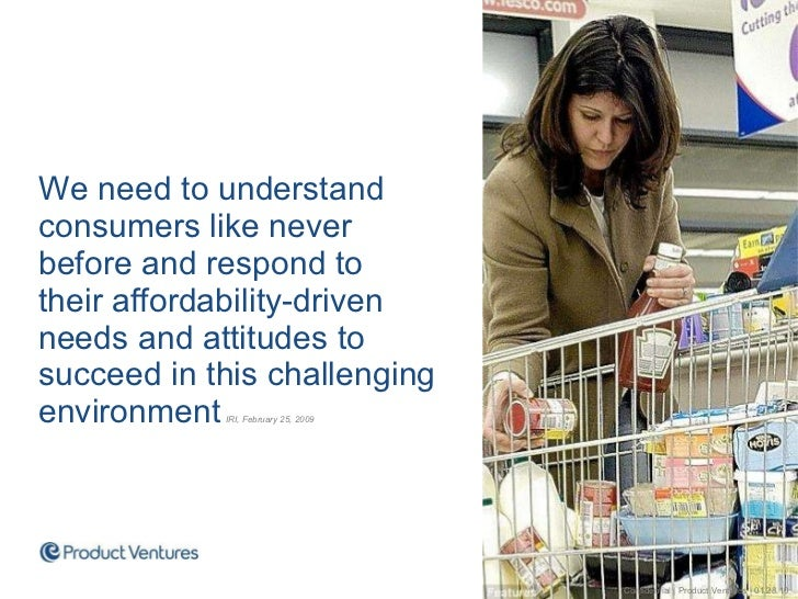 <ul><ul><li>We need to understand consumers like never before and respond to  their affordability-driven needs and attitud...
