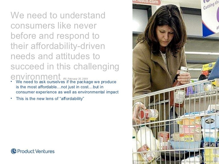 <ul><ul><li>We need to understand consumers like never  before and respond to  their affordability-driven needs and attitu...