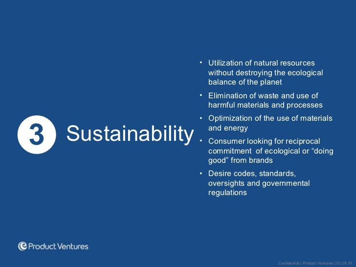 <ul><li>3 </li></ul><ul><li>Sustainability </li></ul><ul><li>Utilization of natural resources without destroying the ecolo...