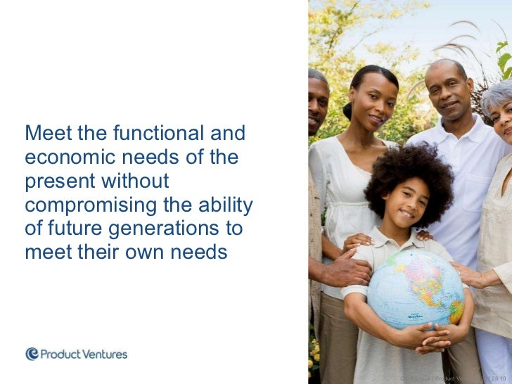 <ul><li>Meet the functional and economic needs of the present without compromising the ability  of future generations to m...