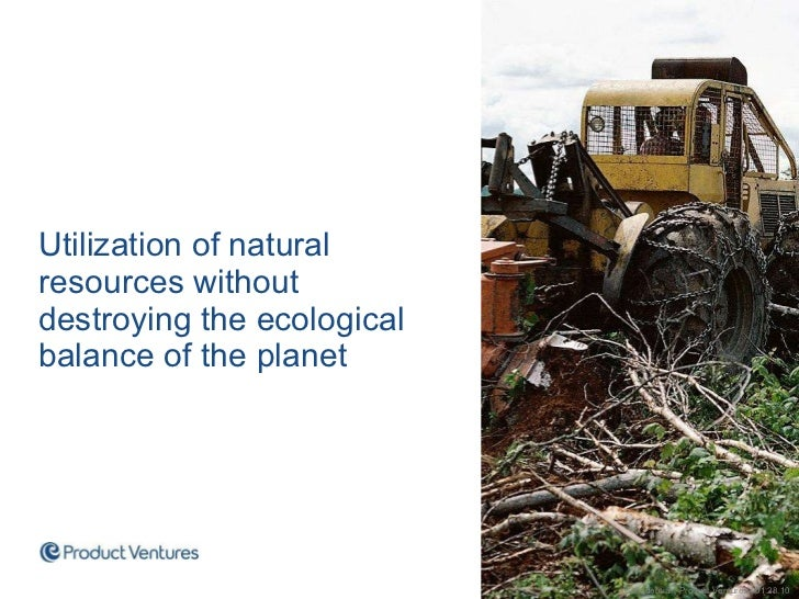 <ul><li>Utilization of natural resources without destroying the ecological balance of the planet </li></ul>Confidential | ...
