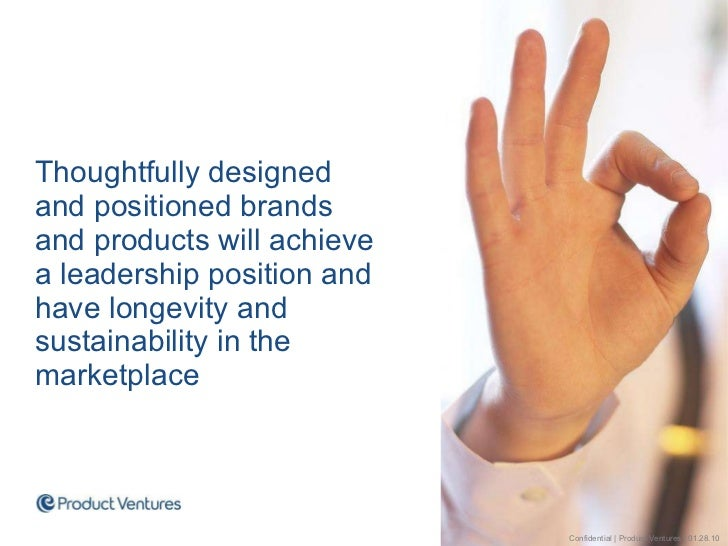 <ul><li>Thoughtfully designed  and positioned brands  and products will achieve  a leadership position and have longevity ...