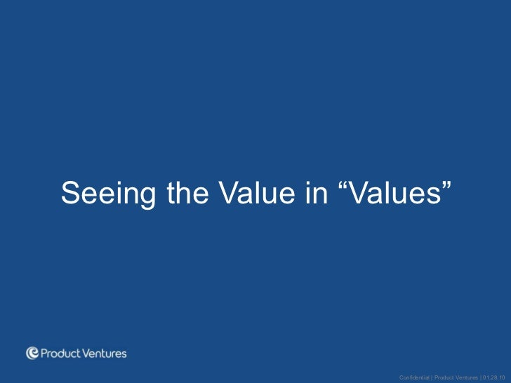 """<ul><li>Seeing the Value in """"Values"""" </li></ul>Confidential 