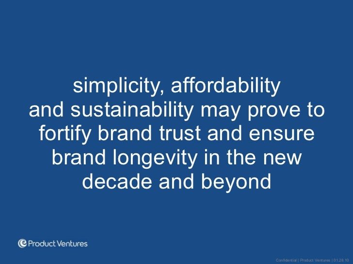 <ul><li>simplicity, affordability and sustainability may prove to fortify brand trust and ensure brand longevity in the ne...