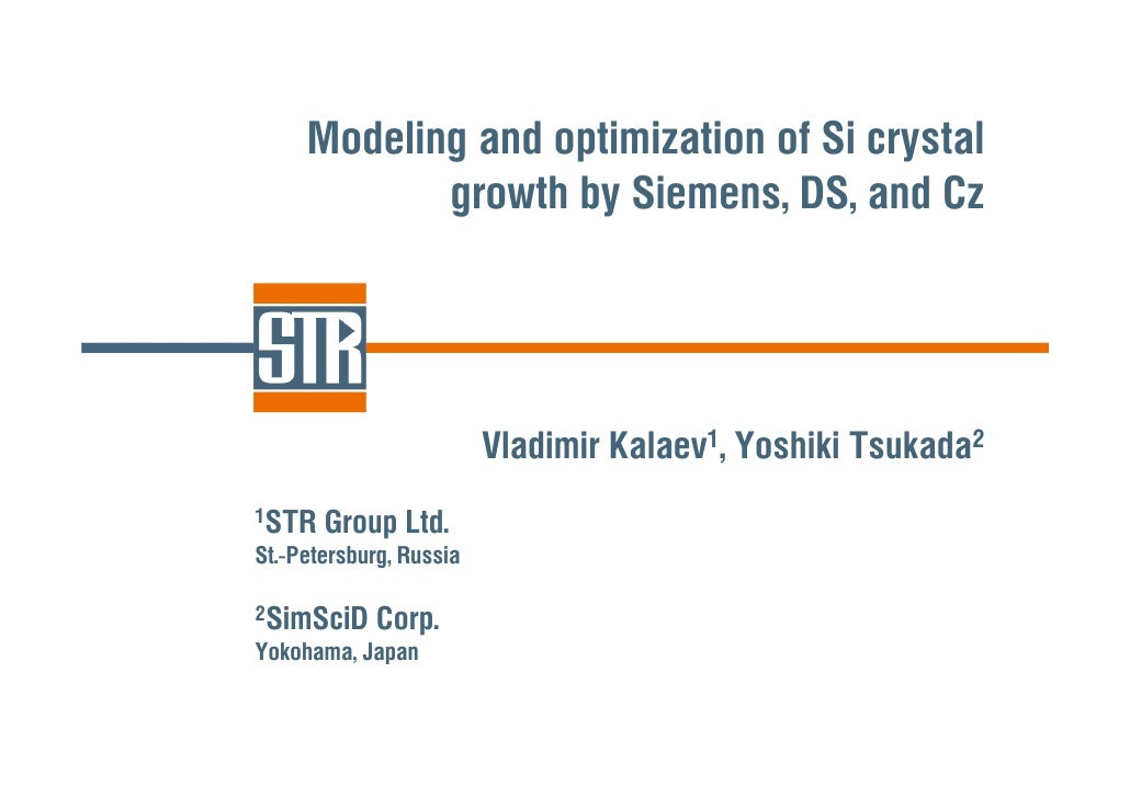 Modeling and optimization of Si crystal             growth by Siemens, DS, and Cz                              Vladimir Ka...