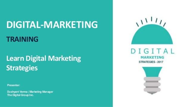 DIGITAL-MARKETING TRAINING Learn Digital Marketing Strategies STRATEGIES - 2017 Presenter: Dushyant Verma | Marketing Mana...