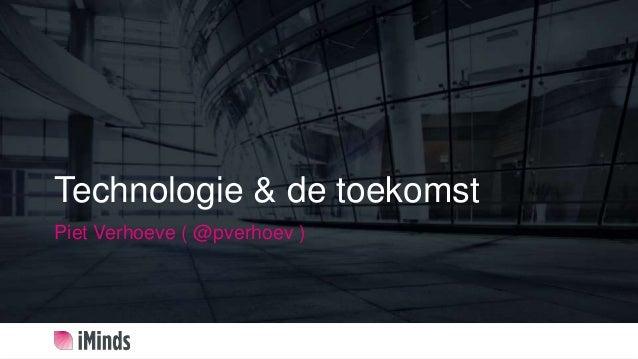 Technologie & de toekomst Piet Verhoeve ( @pverhoev )