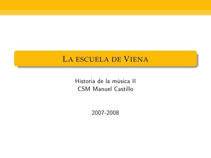 L A ESCUELA DE V IENA     Historia de la música II     CSM Manuel Castillo            2007-2008