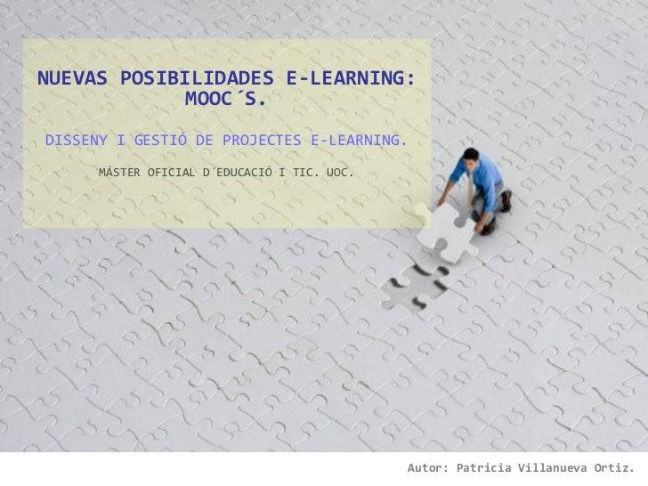 NUEVAS POSIBILIDADES E-LEARNING:             MOOC´S.DISSENY I GESTIÓ DE PROJECTES E-LEARNING.      MÁSTER OFICIAL D´EDUCAC...