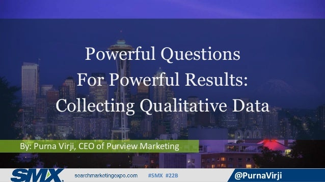 #SMX #22B @PurnaVirji By: Purna Virji, CEO of Purview Marketing Powerful Questions For Powerful Results: Collecting Qualit...