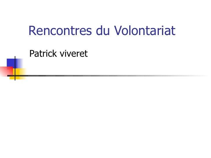 Rencontres du Volontariat  <ul><li>Patrick viveret </li></ul>