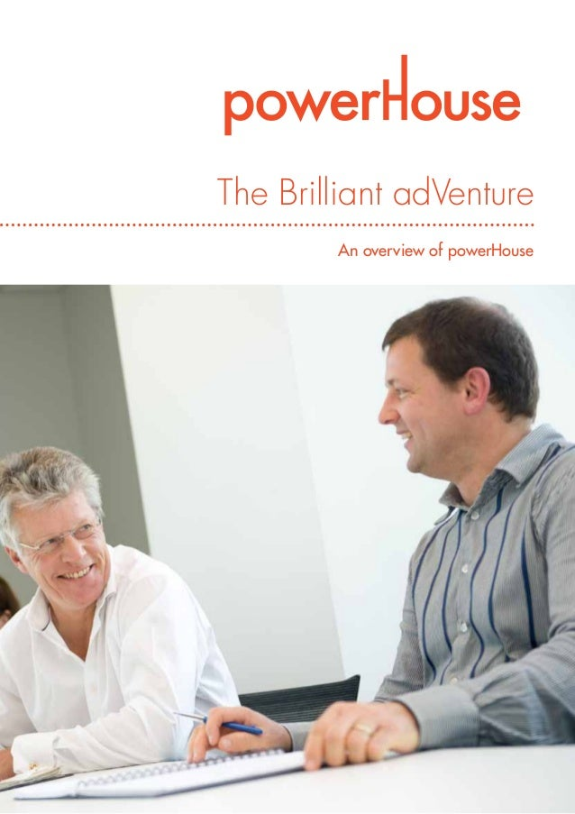 The Brilliant adVenture An overview of powerHouse