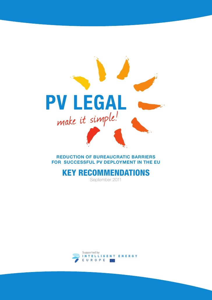 REDUCTION OF BUREAUCRATIC BARRIERSFOR SUCCESSFUL PV DEPLOYMENT IN THE EU   KEY RECOMMENDATIONS             September 2011